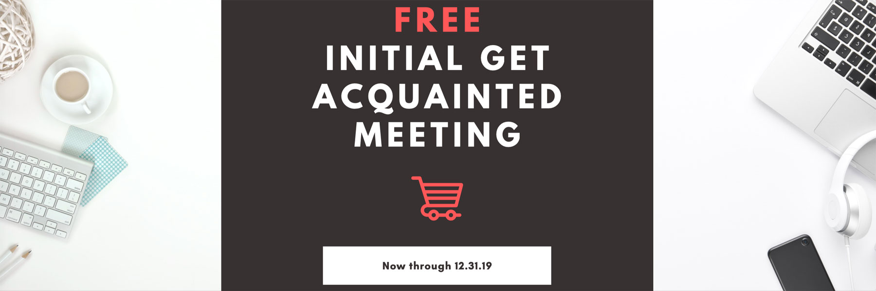 Free initial Get Acquainted Meeting