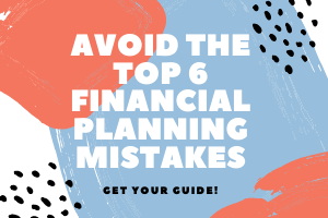 Avoid the Top 6 Financial Planning Mistakes