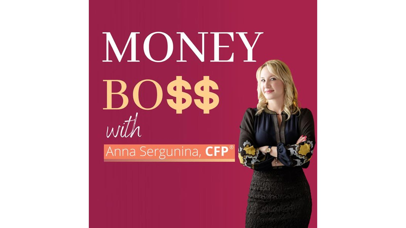 Money Boss Podcast with Anna Sergunina CFP