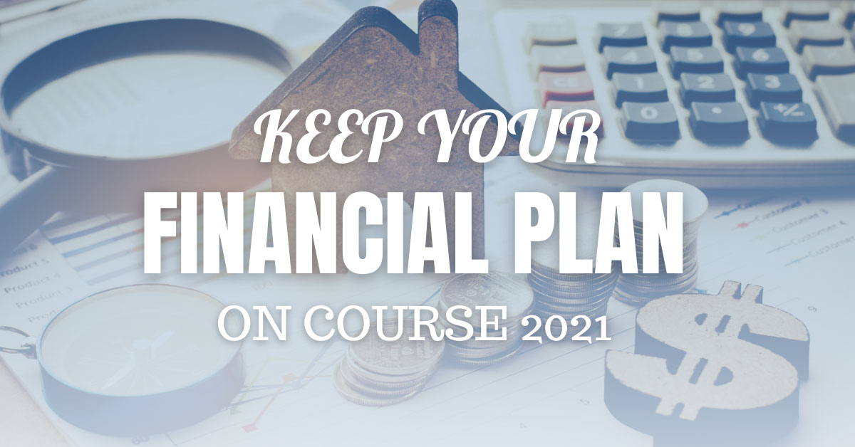 Keep your financial plan on course 2021